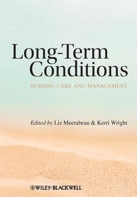 Long Term Conditions - Nursing Care and Management (Paperback): Liz Meerabeau, Kerri Wright