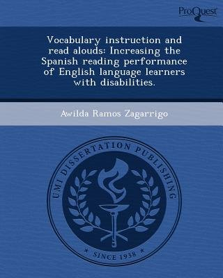 Vocabulary Instruction and Read Alouds: Increasing the Spanish Reading Performance of English Language Learners with...