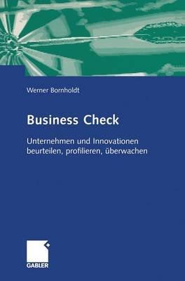 Business Check - Unternehmen Und Innovationen Beurteilen, Profilieren, Uberwachen (German, Hardcover, 2004 ed.): Werner...