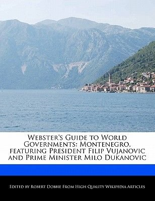 Webster's Guide to World Governments - Montenegro, Featuring President Filip Vujanovic and Prime Minister Milo Dukanovic...