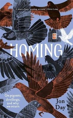 Homing - On Pigeons, Dwellings and Why We Return (Hardcover): Jon Day