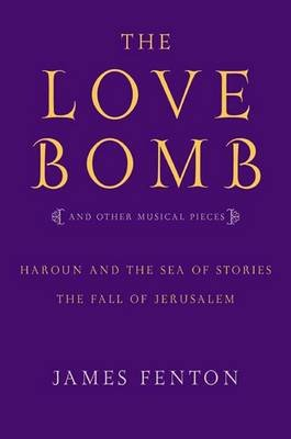 The Love Bomb - And Other Musical Pieces (Electronic book text): James Fenton