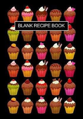 Blank Recipe Book - Cupcakes Design Record Your Own Favorite Recipes Journal Funky Novelty Gift for People Who Love to Cook,...
