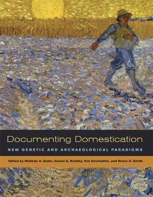 Documenting Domestication - New Genetic and Archaeological Paradigms (Hardcover): Melinda A. Zeder, Daniel G. Bradley, Eve...