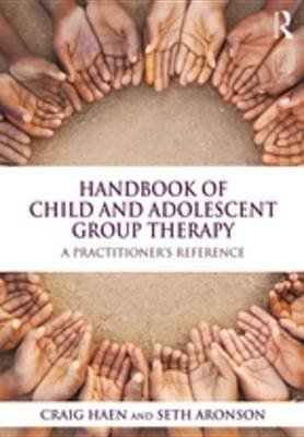 Handbook of Child and Adolescent Group Therapy - A Practitioner's Reference (Electronic book text): Craig Haen, Seth...