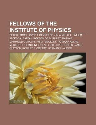Fellows of the Institute of Physics - Peter Higgs, Jozef T. Devreese, Jim Al-Khalili, Willis Jackson, Baron Jackson of Burnley...