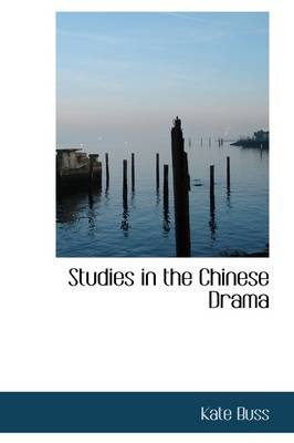 Studies in the Chinese Drama (Paperback): Kate Buss