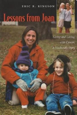 Lessons From Joan - Living and Loving with Cancer, a Husband's Story (Paperback): Eric Kingson