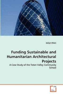 Funding Sustainable and Humanitarian Architectural Projects (Paperback): Joslyn Olsen