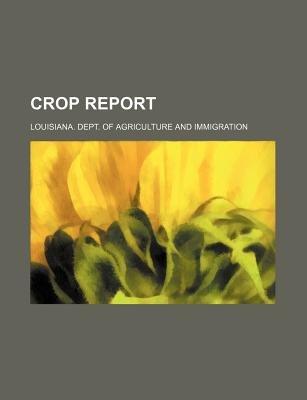 Crop Report (Paperback): Louisiana Dept of Immigration