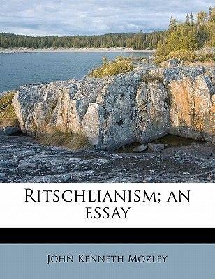 Ritschlianism; An Essay (Paperback): John Kenneth Mozley