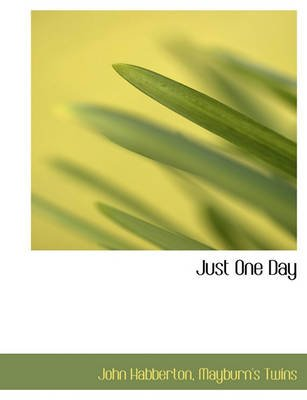 Just One Day (Hardcover): John Habberton, Mayburn's Twins