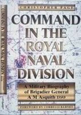 Command in the Royal Naval Division - A Military Biography of Brigadier General A.M. Asquith DSO (Paperback): Correlli Barnett,...