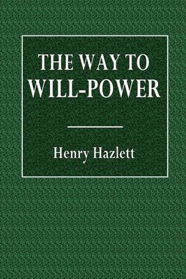 The Way to Will-Power (Paperback): Henry Hazlitt