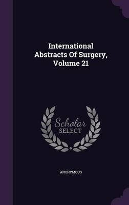 International Abstracts of Surgery, Volume 21 (Hardcover): Anonymous