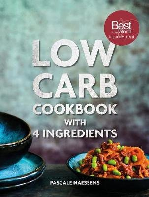 Low Carb Cooking With 4 Ingredients (Hardcover): Pascale Naessens