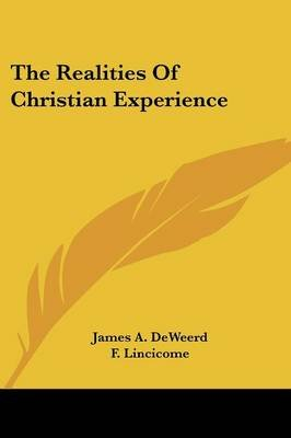 The Realities of Christian Experience (Paperback): James A. Deweerd