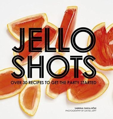 Jello Shots - Over 30 Recipes To Get The Party Started (Hardcover): Sabrina Fauda-Role
