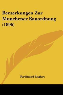 Bemerkungen Zur Munchener Bauordnung (1896) (English, German, Paperback): Ferdinand Englert