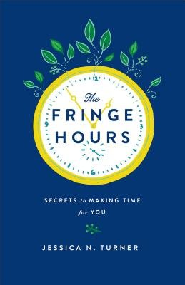 The Fringe Hours - Making Time for You (Paperback): Jessica N. Turner