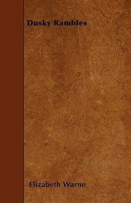 Dusky Rambles (Paperback): Elizabeth Warne