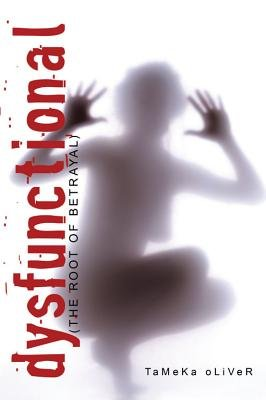 Dysfunctional - (The Root of Betrayal) (Electronic book text): Tameka Oliver