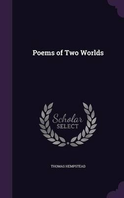 Poems of Two Worlds (Hardcover): Thomas Hempstead