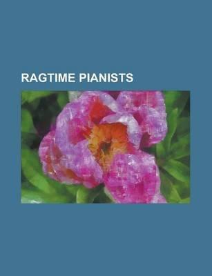 Ragtime Pianists - Wilhelm Schrter, Winifred Atwell, Trebor Jay Tichenor, Ben Harney, Joshua Rifkin, Lincoln Mayorga, Butch...