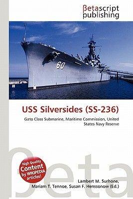 USS Silversides (SS-236) (Paperback): Lambert M. Surhone, Mariam T. Tennoe, Susan F. Henssonow
