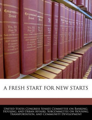 A Fresh Start for New Starts (Paperback): United States Congress Senate Committee