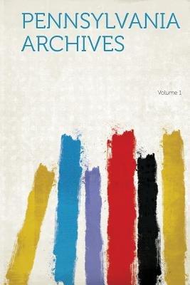 Pennsylvania Archives Volume 1 (Paperback): Hard Press