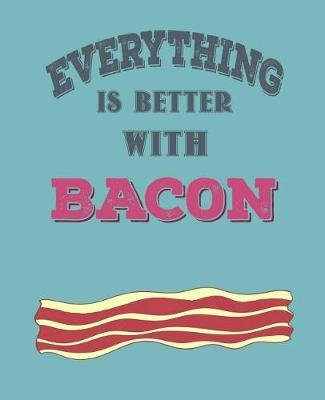 Everthing Is Better with Bacon (Paperback): Paul Doodles