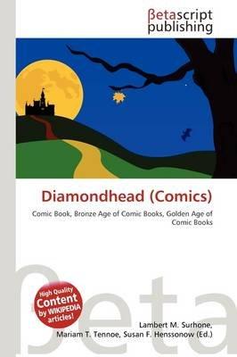 Diamondhead (Comics) (Paperback): Lambert M. Surhone, Mariam T. Tennoe, Susan F. Henssonow