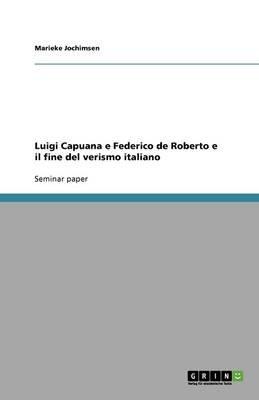 Luigi Capuana E Federico de Roberto E Il Fine del Verismo Italiano (Italian, Paperback): Marieke Jochimsen