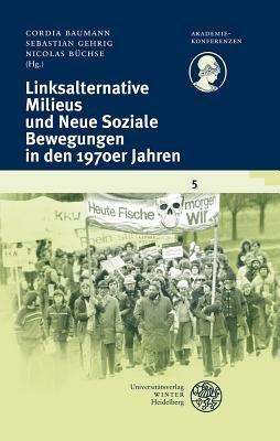 Linksalternative Milieus Und Neue Soziale Bewegungen in Den 1970er Jahren (English, German, Paperback): Cordia Baumann, Nicolas...