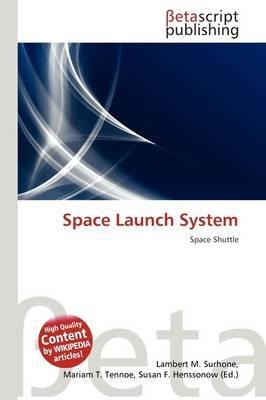 Space Launch System (Paperback): Lambert M. Surhone, Mariam T. Tennoe, Susan F. Henssonow