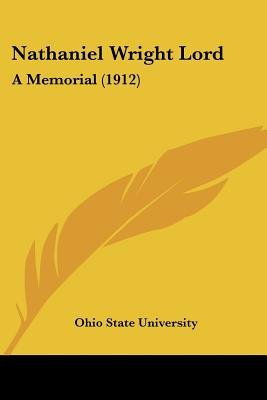 Nathaniel Wright Lord - A Memorial (1912) (Paperback): Ohio State University