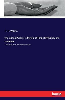The Vishnu Purana - A System of Hindu Mythology and Tradition (Paperback): H.H. Wilson