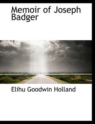 Memoir of Joseph Badger (Hardcover): Elihu Goodwin Holland