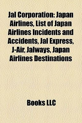 Jal Corporation - Japan Airlines, List of Japan Airlines Incidents and Accidents, Jal Express, J-Air, Jalways, Japan Airlines...