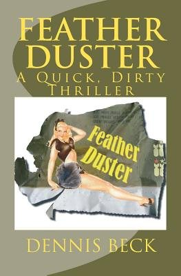 Feather Duster - A Quick, Dirty Thriller (Paperback): Dennis Beck