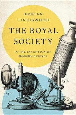 The Royal Society - And the Invention of Modern Science (Hardcover): Adrian Tinniswood