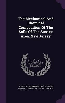 The Mechanical and Chemical Composition of the Soils of the Sussex Area, New Jersey (Hardcover): Augustine Wilberforce Blair,...