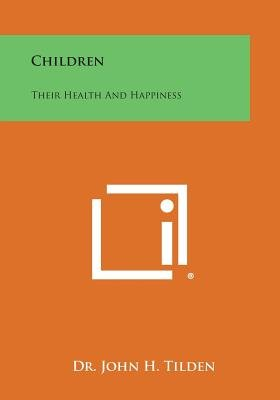 Children - Their Health and Happiness (Paperback): John H. Tilden
