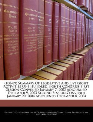 (108-89) Summary of Legislative and Oversight Activities One Hundred Eighth Congress First Session Convened January 7, 2003...