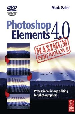 Photoshop Elements 4.0 Maximum Performance - Professional Image Editing for Photographers (Electronic book text): Mark Galer