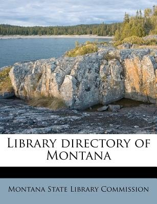 Library Directory of Montana (Paperback): Montana State Library Commission