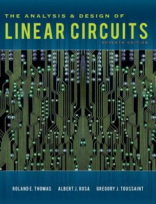 The Analysis and Design of Linear Circuits (Hardcover, 7th Revised edition): Roland E. Thomas, Albert J. Rosa, Gregory J....