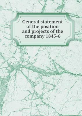 General Statement of the Position and Projects of the Company 1845-6 (Paperback): C. Roworth