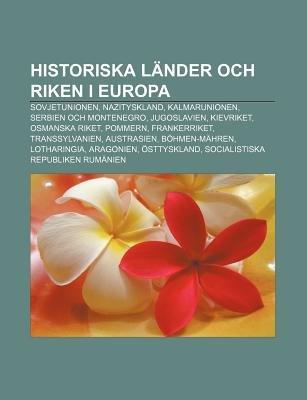 Historiska Lander Och Riken I Europa - Sovjetunionen, Nazityskland, Kalmarunionen, Serbien Och Montenegro, Jugoslavien,...